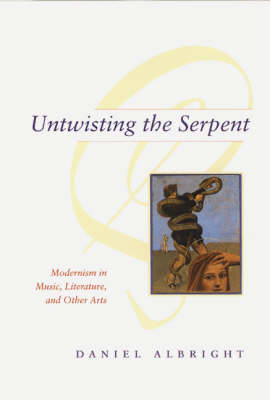 Untwisting the Serpent: Modernism in Music, Literature, and Other Arts (Paperback)