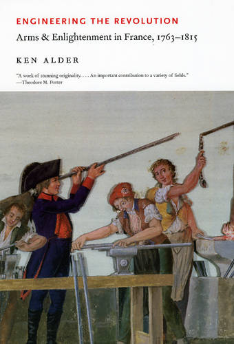 Engineering the Revolution: Arms and Enlightenment in France, 1763-1815 (Paperback)