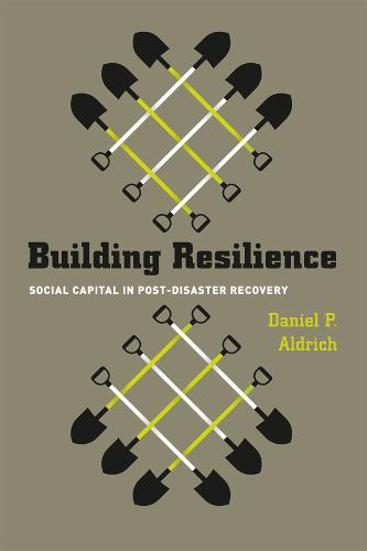 Building Resilience: Social Capital in Post-disaster Recovery (Paperback)