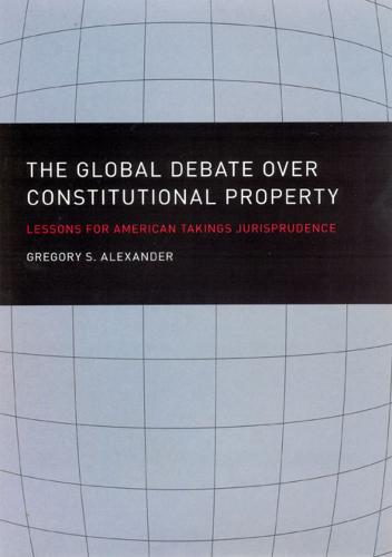 The Global Debate Over Constitutional Property: Lessons for American Takings Jurisprudence (Hardback)