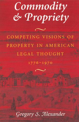 Commodity and Propriety: Competing Visions of Property in American Legal Thought, 1776-1970 (Paperback)