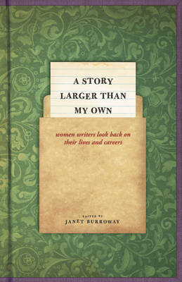 A Story Larger Than My Own: Women Writers Look Back on Their Lives and Careers (Paperback)