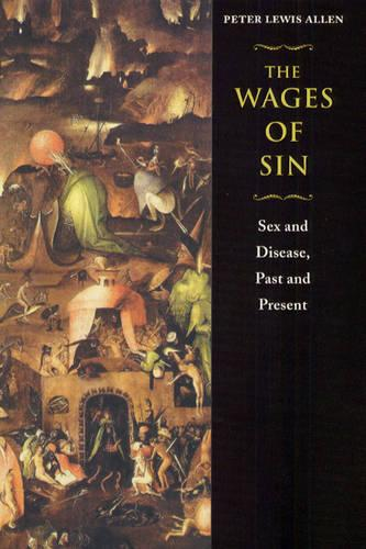The Wages of Sin: Sex and Disease, Past and Present (Hardback)