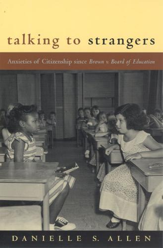 Talking to Strangers: Anxieties of Citizenship Since Brown v. Board of Education (Paperback)