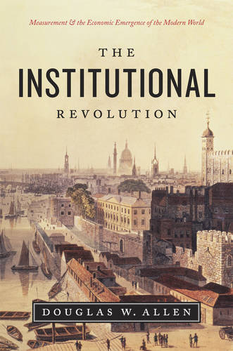 Institutional Revolution: Measurement and the Economic Emergence of the Modern World - Markets and Governments in Economic History (Hardback)