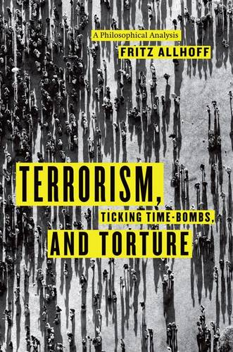 Terrorism, Ticking Time-bombs, and Torture: A Philosophical Analysis (Hardback)