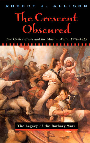 The Crescent Obscured: United States and the Muslim World, 1776-1815 (Paperback)