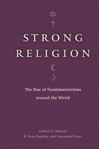 Strong Religion: The Rise of Fundamentalisms Around the World (Paperback)