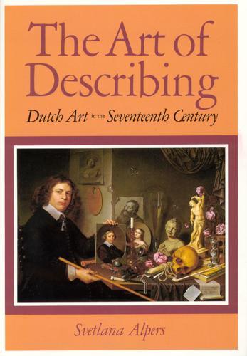 The Art of Describing: Dutch Art in the Seventeenth Century (Paperback)