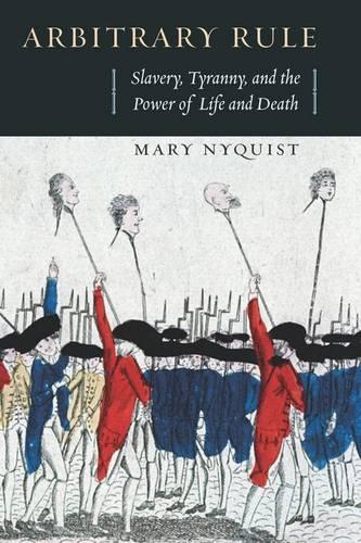Arbitrary Rule: Slavery, Tyranny, and the Power of Life and Death (Hardback)