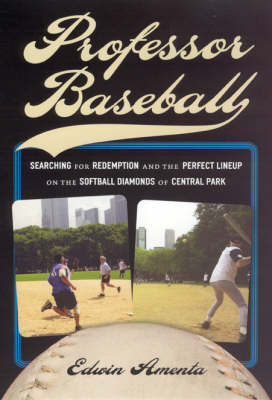 Professor Baseball: Searching for Redemption and the Perfect Lineup on the Softball Diamonds of Central Park (Hardback)