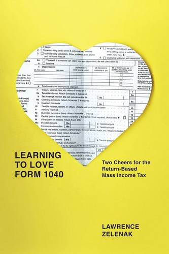 Learning to Love Form 1040: Two Cheers for the Return-based Mass Income Tax (Hardback)