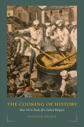 The Cooking of History: How Not to Study Afro-Cuban Religion (Hardback)