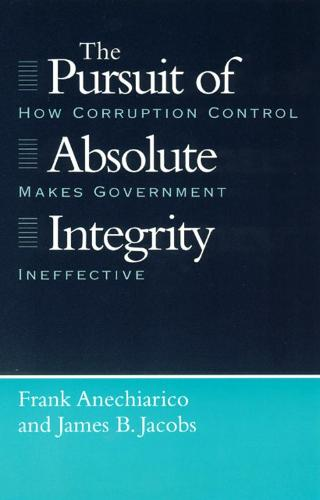 The Pursuit of Absolute Integrity: How Corruption Control Makes Government Ineffective - Studies in Crime & Justice 1996 (Hardback)