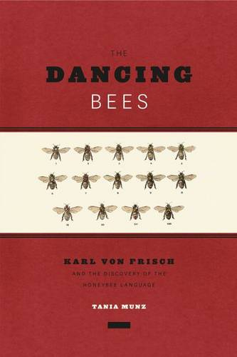 Dancing Bees: Karl Von Frisch and the Discovery of the Honeybee Language (Hardback)