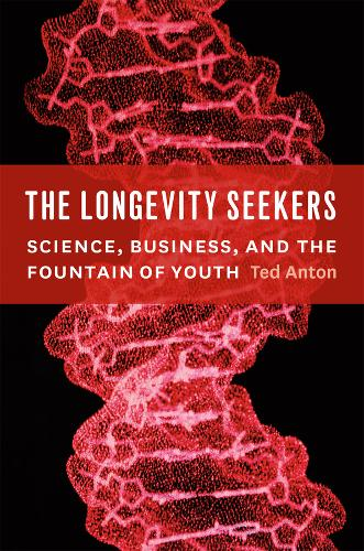 The Longevity Seekers: Science, Business, and the Fountain of Youth (Hardback)