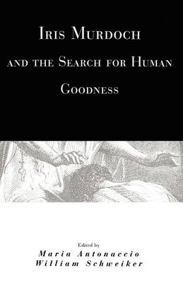 Iris Murdoch and the Search for Human Goodness (Paperback)