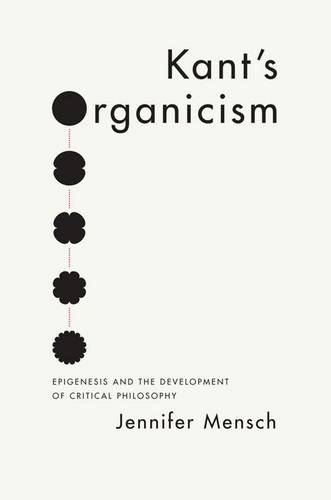 Kant's Organicism: Epigenesis and the Development of Critical Philosophy (Hardback)