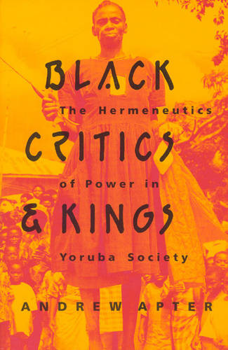 Black Critics and Kings: Hermeneutics of Power in Yoruba Society (Paperback)