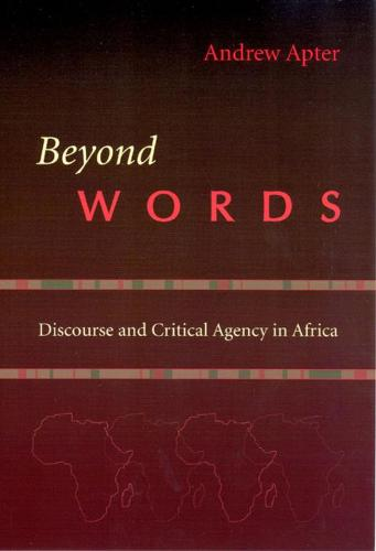 Beyond Words: Discourse and Critical Agency in Africa (Hardback)