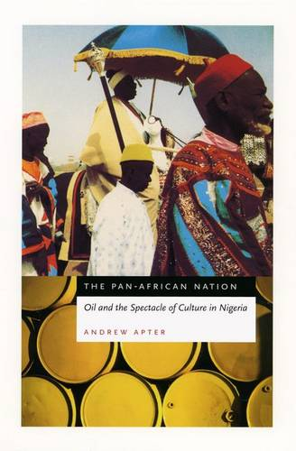 The Pan-African Nation: Oil and the Spectacle of Culture in Nigeria (Hardback)