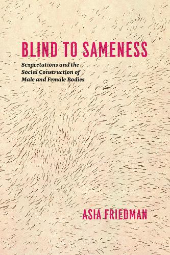 Blind to Sameness: Sexpectations and the Social Construction of Male and Female Bodies (Paperback)