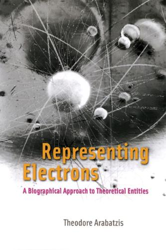 Representing Electrons: A Biographical Approach to Theoretical Entities (Hardback)