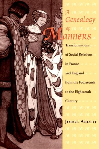 A Genealogy of Manners: Transformations of Social Relations in France and England from the Fourteenth to the Eighteenth Century (Hardback)