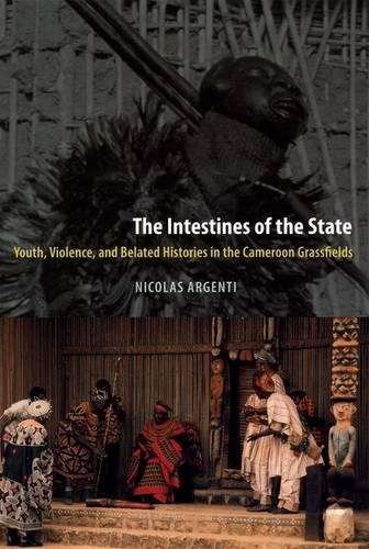 The Intestines of the State: Youth, Violence, and Belated Histories in the Cameroon Grassfields (Hardback)