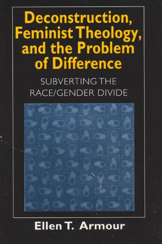 Deconstruction, Feminist Theology, and the Problem of Difference: Subverting the Race/Gender Divide - Religion and Postmodernism (Hardback)