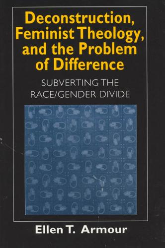 Deconstruction, Feminist Theology, and the Problem of Difference: Subverting the Race/Gender Divide - Religion and Postmodernism (Paperback)