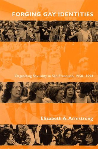 Forging Gay Identities: Organizing Sexuality in San Francisco, 1950-1994 (Paperback)