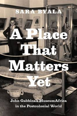 A Place That Matters Yet: John Gubbins's MuseumAfrica in the Postcolonial World (Paperback)