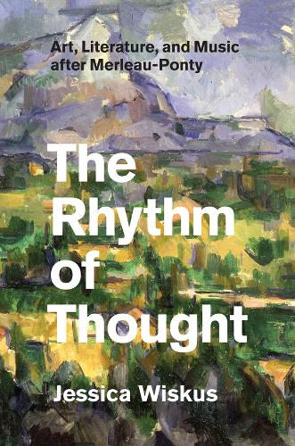 The Rhythm of Thought: Art, Literature, and Music After Merleau-Ponty (Hardback)