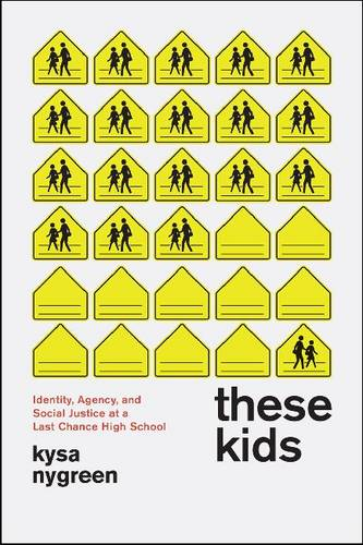These Kids: Identity, Agency, and Social Justice at a Last Chance High School (Paperback)