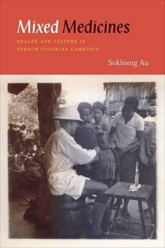 Mixed Medicines: Health and Culture in French Colonial Cambodia (Hardback)