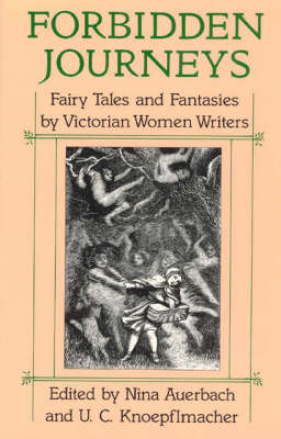 Forbidden Journeys: Fairy Tales and Fantasies by Victorian Women Writers (Paperback)
