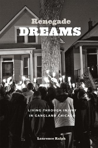 Renegade Dreams: Living Through Injury in Gangland Chicago (Paperback)