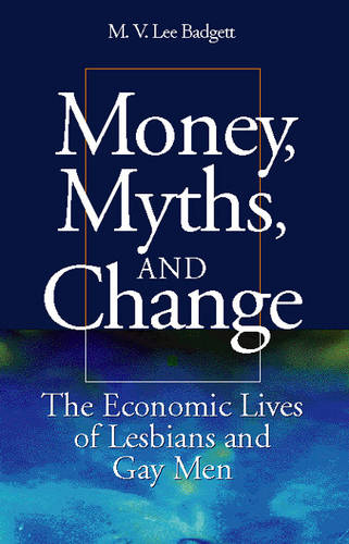 Money, Myths and Change: The Economic Lives of Lesbians and Gay Men - Worlds of Desire S. (Hardback)