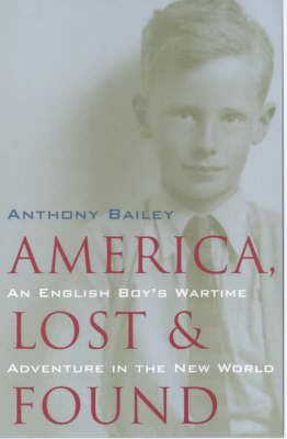 America Lost and Found: An English Boy's Wartime Adventure in the New World (Hardback)