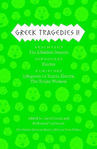 Greek Tragedies 2: Aeschylus: The Libation Bearers; Sophocles: Electra; Euripides: Iphigenia Among the Taurians, Electra, the Trojan Women - Complete Greek Tragedies (Paperback)