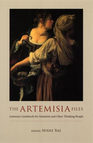 The Artemisia Files: Artemisia Gentileschi for Feminists and Other Thinking People (Paperback)