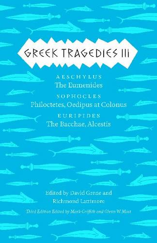 Greek Tragedies 3: Aeschylus: The Eumenides; Sophocles: Philoctetes, Oedipus at Colonus; Euripides: The Bacchae, Alcestis - Complete Greek Tragedies (Paperback)