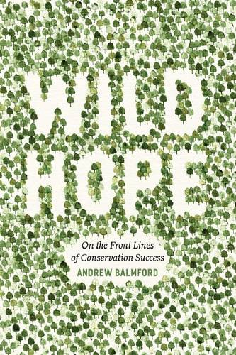 Wild Hope: On the Front Lines of Conservation Success (Hardback)