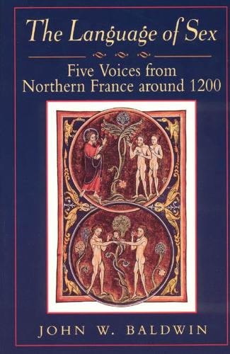 The Language of Sex: Five Voices from Northern France Around 1200 - Chicago Series on Sexuality, History & Society (Hardback)