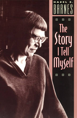 The Story I Tell Myself: Venture in Existentialist Autobiography (Paperback)