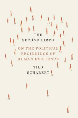 The Second Birth: On the Political Beginnings of Human Existence (Hardback)
