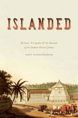 Islanded: Britain, Sri Lanka, and the Bounds of an Indian Ocean Colony (Hardback)