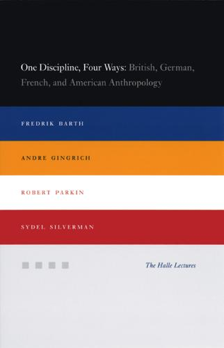 One Discipline, Four Ways: British, German, French, and American Anthropology - Halle Lectures (Hardback)