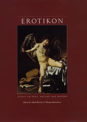 Erotikon: Essays on Eros, Ancient and Modern (Hardback)